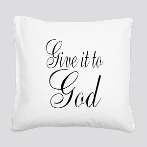 Give it to God Square Canvas Pillow