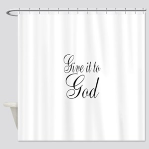 Give it to God Shower Curtain