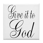Give it to God Tile Coaster