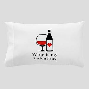 Wine Is My Valentine Pillow Case