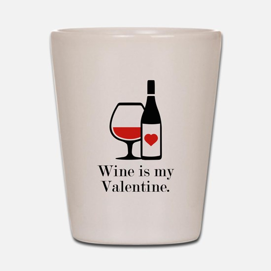Wine Is My Valentine Shot Glass
