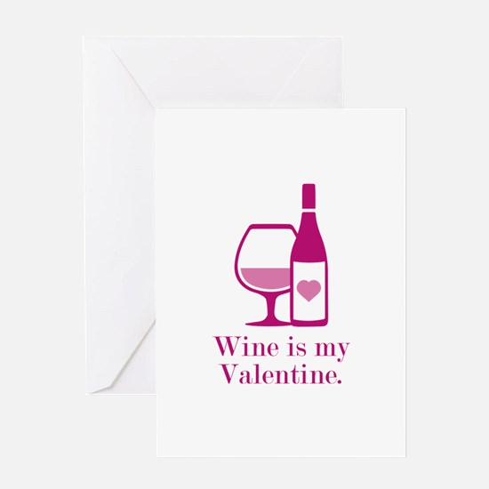 Wine Is My Valentine Greeting Card