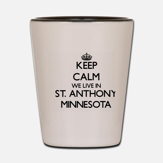 Keep calm we live in St. Anthony Minnes Shot Glass