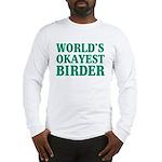 World's Okayest Birder Long Sleeve T-Shirt