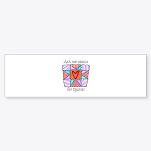 Ask Me About My Quilts! Bumper Sticker