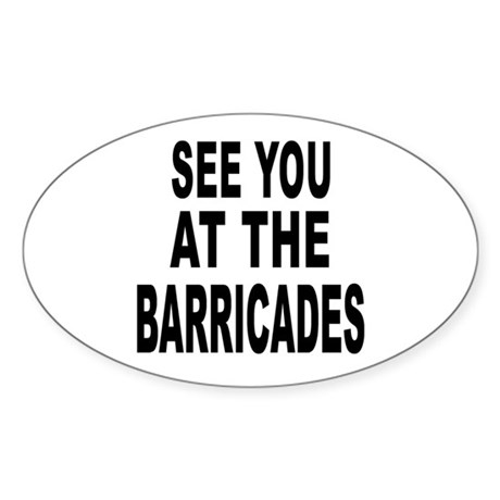 See You at the Barricades Oval Sticker