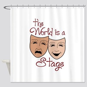 THE WORLD IS A STAGE Shower Curtain