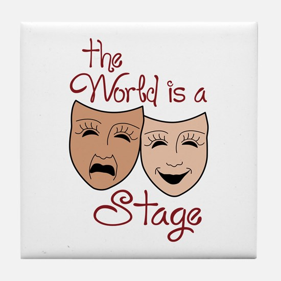 THE WORLD IS A STAGE Tile Coaster