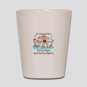 IT RAINED FORTY DAYS Shot Glass