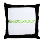 Shudduhfukkup Throw Pillow
