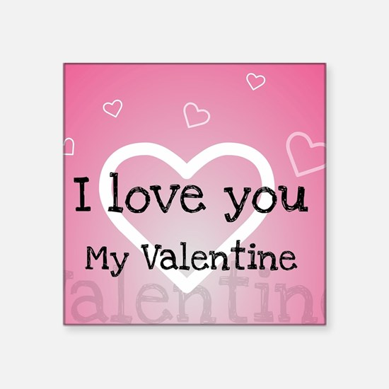 "I love you my Valentine Square Sticker 3"" x 3"""