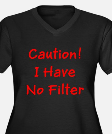 Caution! I Have No Filter Plus Size T-Shirt