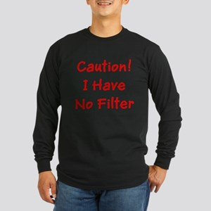Caution! I Have No Filter Long Sleeve T-Shirt