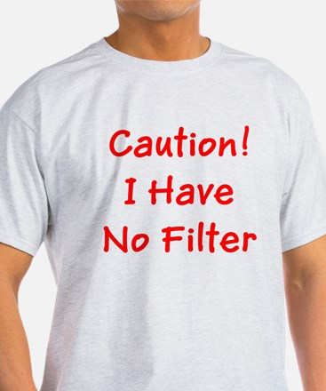 Caution! I Have No Filter T-Shirt