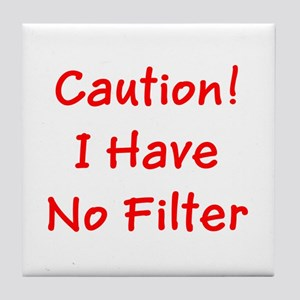 Caution! I Have No Filter Tile Coaster