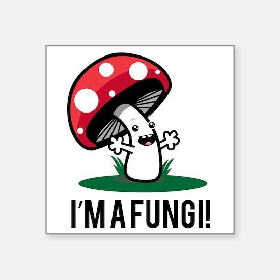 I'm A Fungi! Sticker