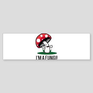 I'm A Fungi! Bumper Sticker