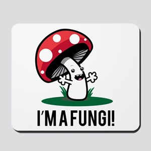I'm A Fungi! Mousepad