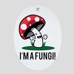 I'm A Fungi! Ornament (Oval)