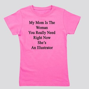 My Mom Is The Woman You Really Need Rig Girl's Tee