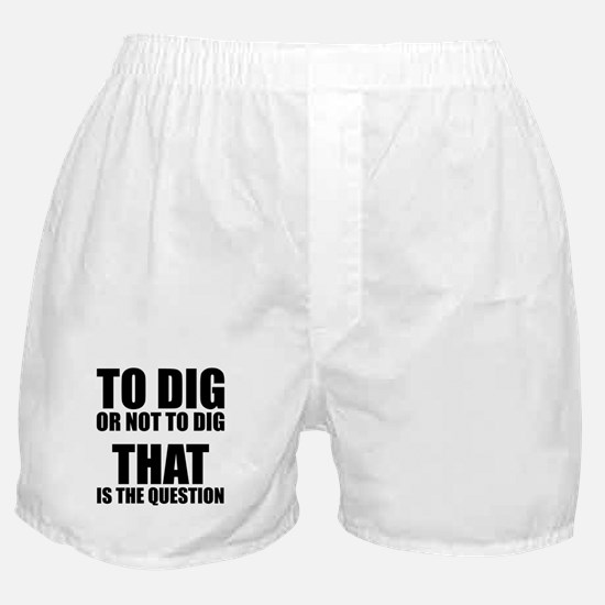 To Dig or Not To Dig Boxer Shorts