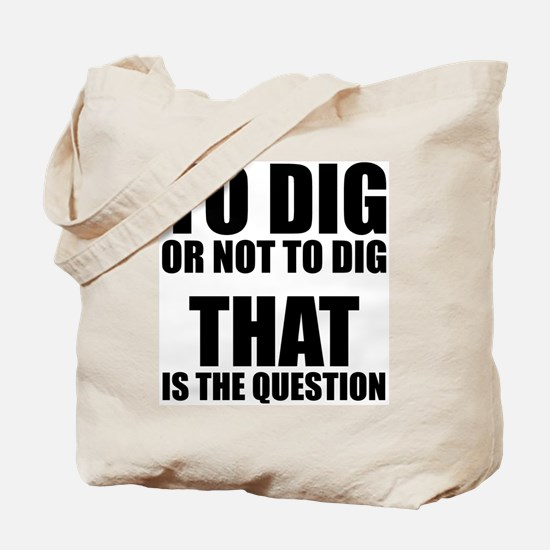 To Dig or Not To Dig Tote Bag