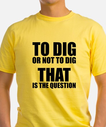 To Dig or Not To Dig T