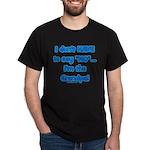 Grandpa says yes Dark T-Shirt