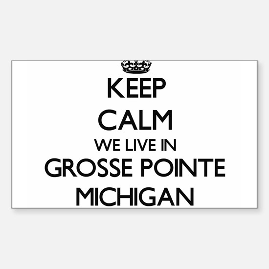 Keep calm we live in Grosse Pointe Michiga Decal