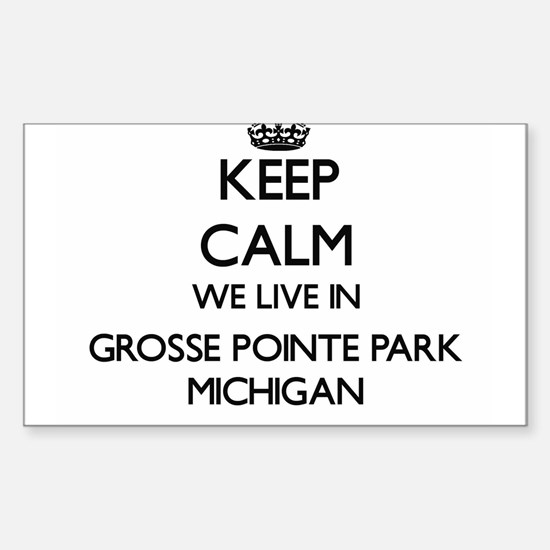 Keep calm we live in Grosse Pointe Park Mi Decal