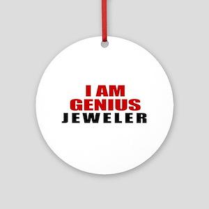 I Am Genius Jeweler Round Ornament
