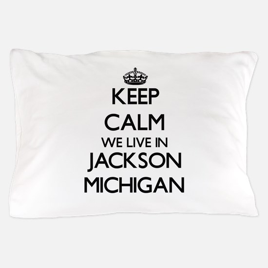 Keep calm we live in Jackson Michigan Pillow Case