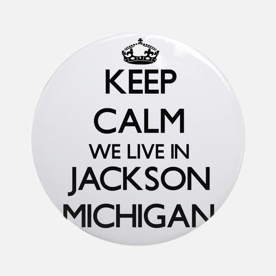 Keep calm we live in Jackson Mich Ornament (Round)