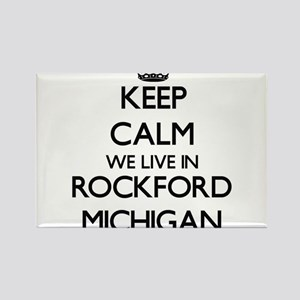 Keep calm we live in Rockford Michigan Magnets