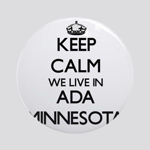 Keep calm we live in Ada Minnesot Ornament (Round)