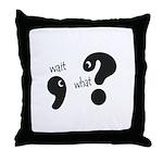 Wait, What? Throw Pillow