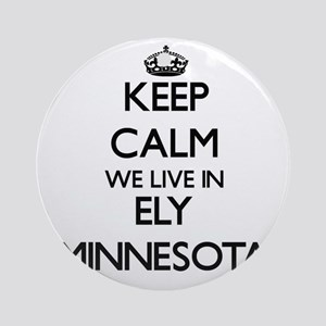 Keep calm we live in Ely Minnesot Ornament (Round)