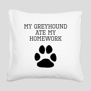 My Greyhound Ate My Homework Square Canvas Pillow