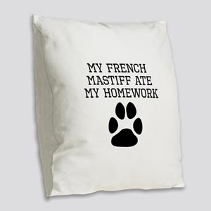 My French Mastiff Ate My Homework Burlap Throw Pil