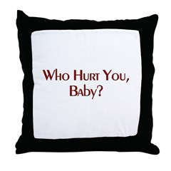 Who Hurt You Baby? Throw Pillow