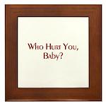 Who Hurt You Baby? Framed Tile