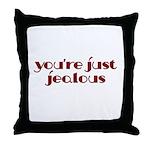 You're Just Jealous Throw Pillow