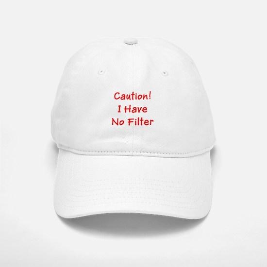 Caution! I Have No Filter Baseball Baseball Cap