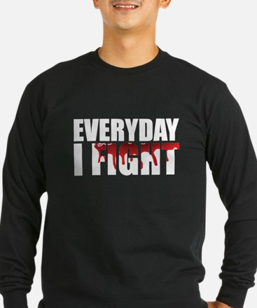 Every Day I Fight Long Sleeve T-Shirt