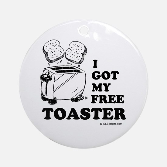 I got my free toaster Ornament (Round)