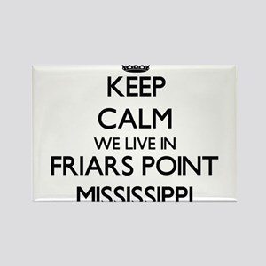 Keep calm we live in Friars Point Mississi Magnets