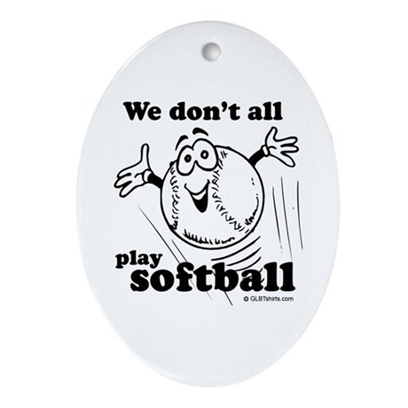 We don't all play softball Oval Ornament