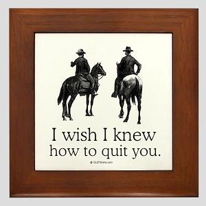 I wish I knew how to quit you Framed Tile