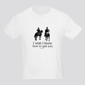 I wish I knew how to quit you Kids Light T-Shirt