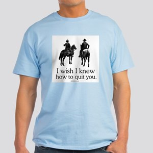 I wish I knew how to quit you Light T-Shirt